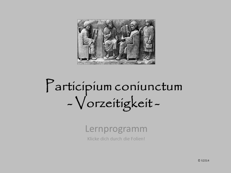 Participium coniunctum - Vorzeitigkeit -