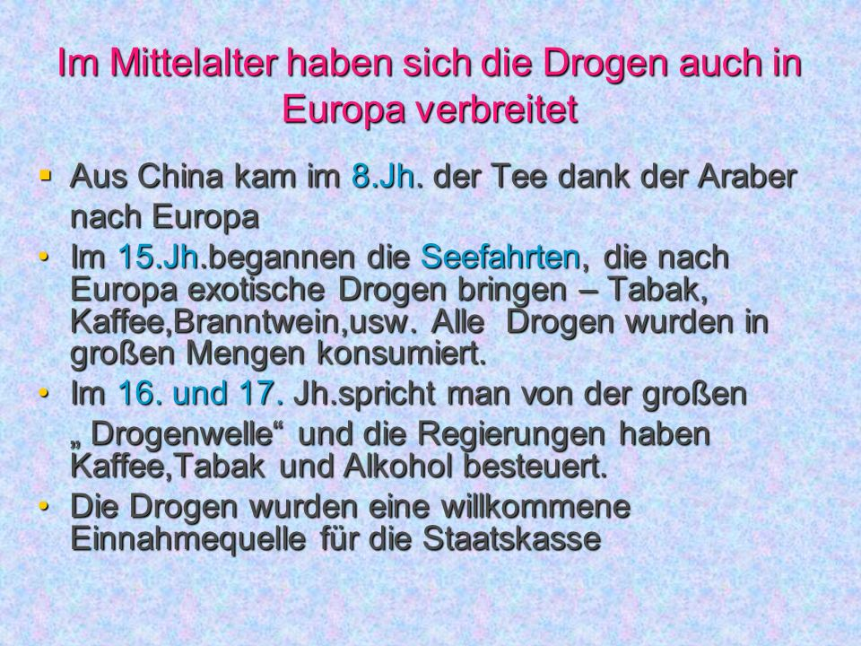 Im Mittelalter haben sich die Drogen auch in Europa verbreitet