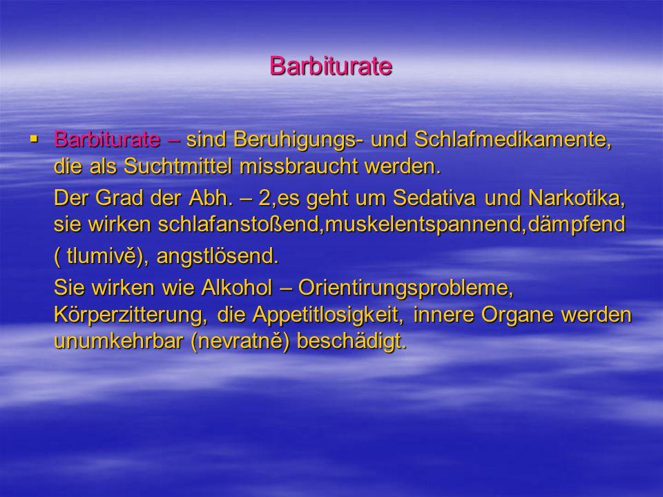Barbiturate Barbiturate – sind Beruhigungs- und Schlafmedikamente, die als Suchtmittel missbraucht werden.