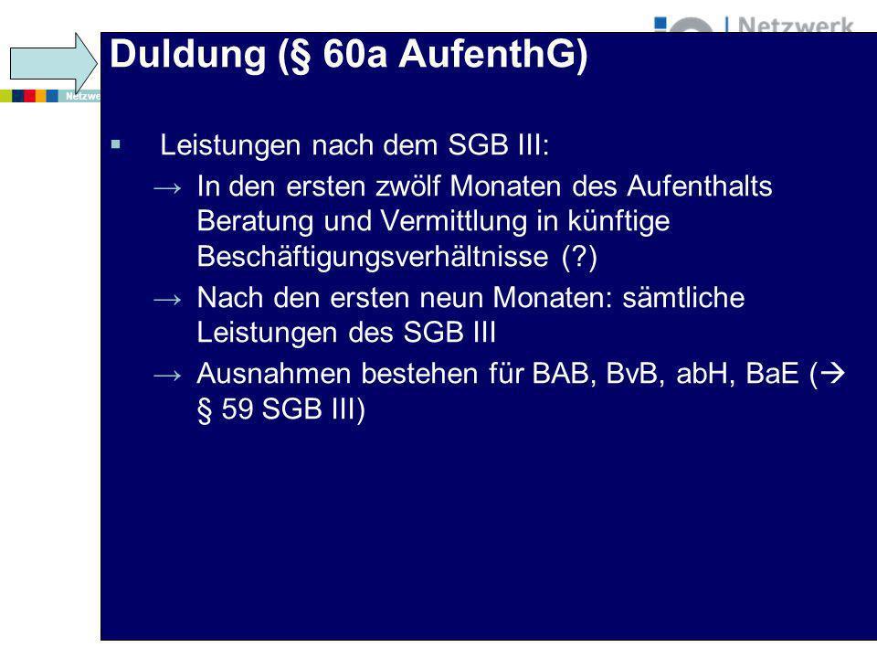 Duldung (§ 60a AufenthG) Leistungen nach dem SGB III: