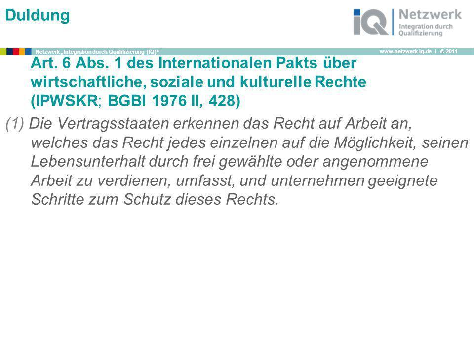 Duldung Art. 6 Abs. 1 des Internationalen Pakts über wirtschaftliche, soziale und kulturelle Rechte (IPWSKR; BGBl 1976 II, 428)