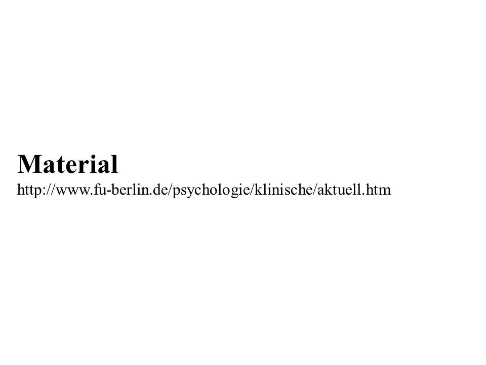 Material http://www.fu-berlin.de/psychologie/klinische/aktuell.htm
