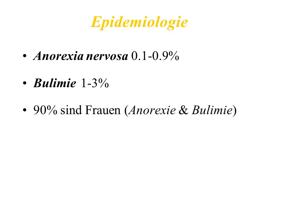 Epidemiologie Anorexia nervosa % Bulimie 1-3%