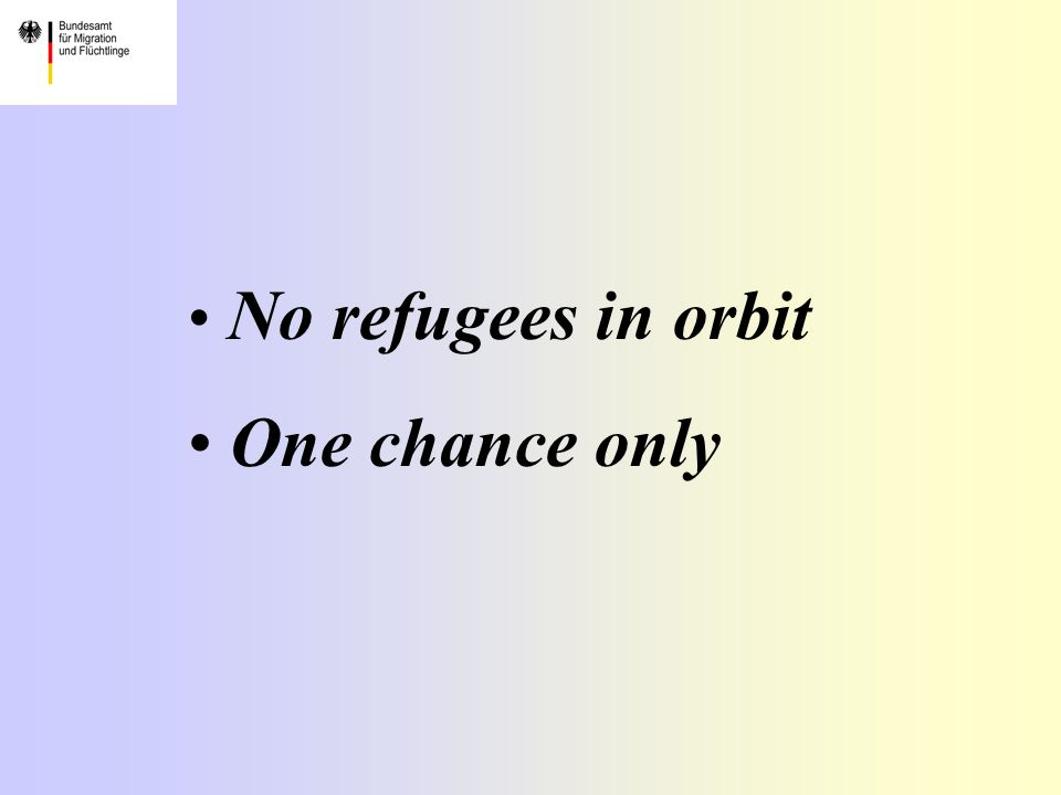No refugees in orbit One chance only