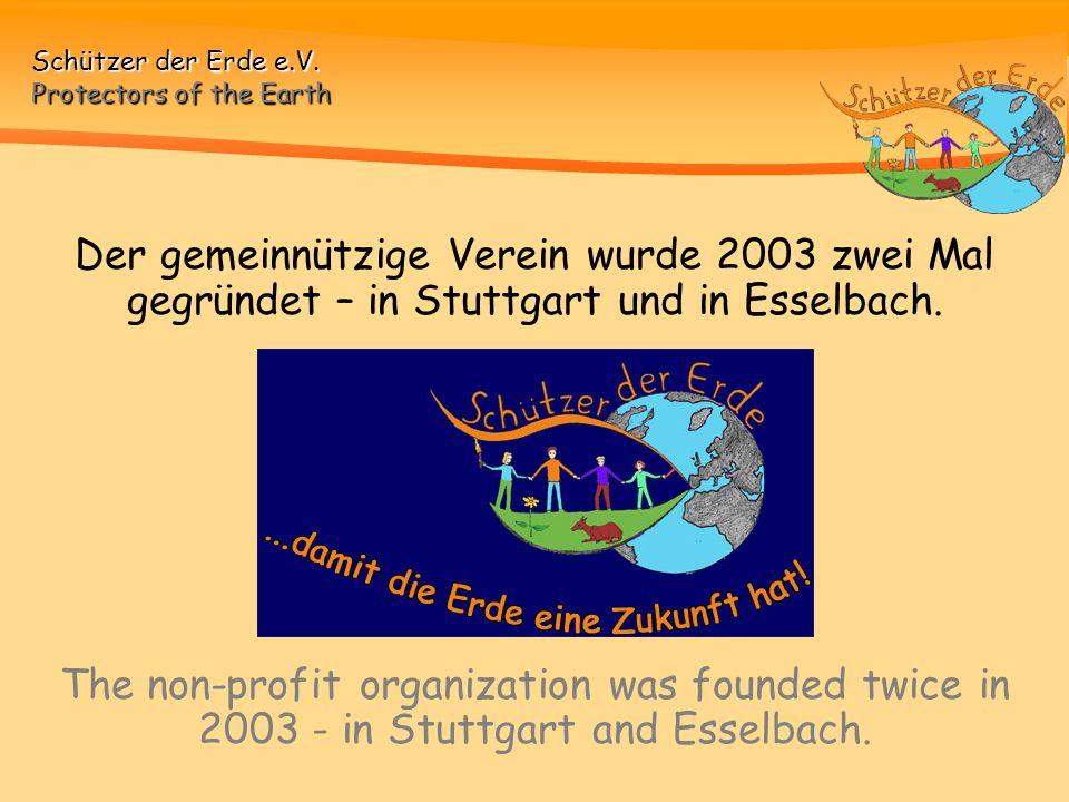Der gemeinnützige Verein wurde 2003 zwei Mal gegründet – in Stuttgart und in Esselbach.