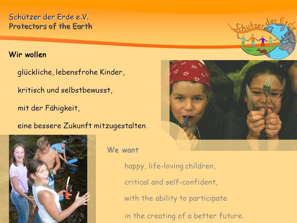 Wir wollen glückliche, lebensfrohe Kinder, kritisch und selbstbewusst, mit der Fähigkeit, eine bessere Zukunft mitzugestalten.