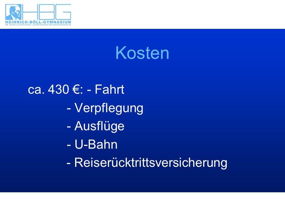 Kosten ca. 430 €: - Fahrt - Verpflegung - Ausflüge - U-Bahn