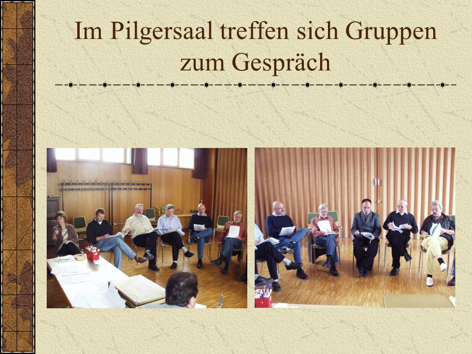 Im Pilgersaal treffen sich Gruppen zum Gespräch