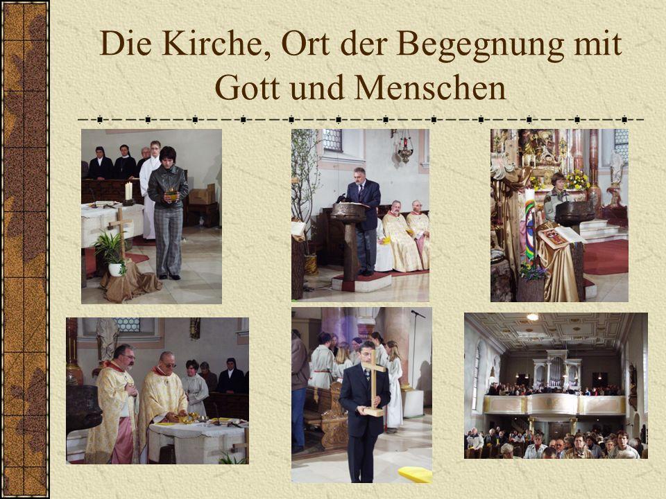 Die Kirche, Ort der Begegnung mit Gott und Menschen