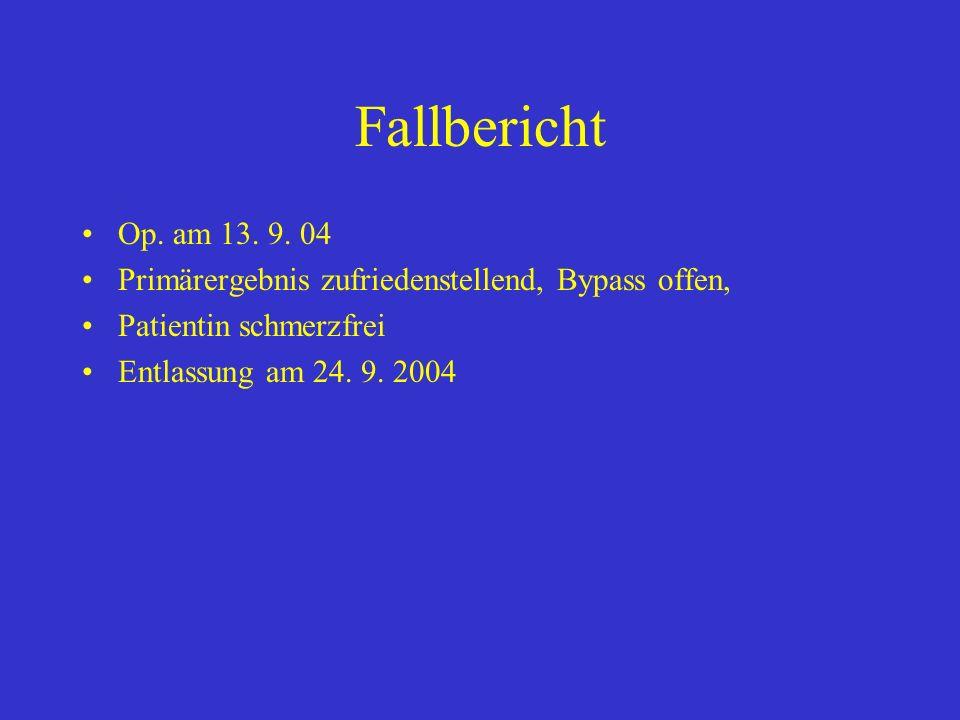 Fallbericht Op. am 13. 9. 04. Primärergebnis zufriedenstellend, Bypass offen, Patientin schmerzfrei.