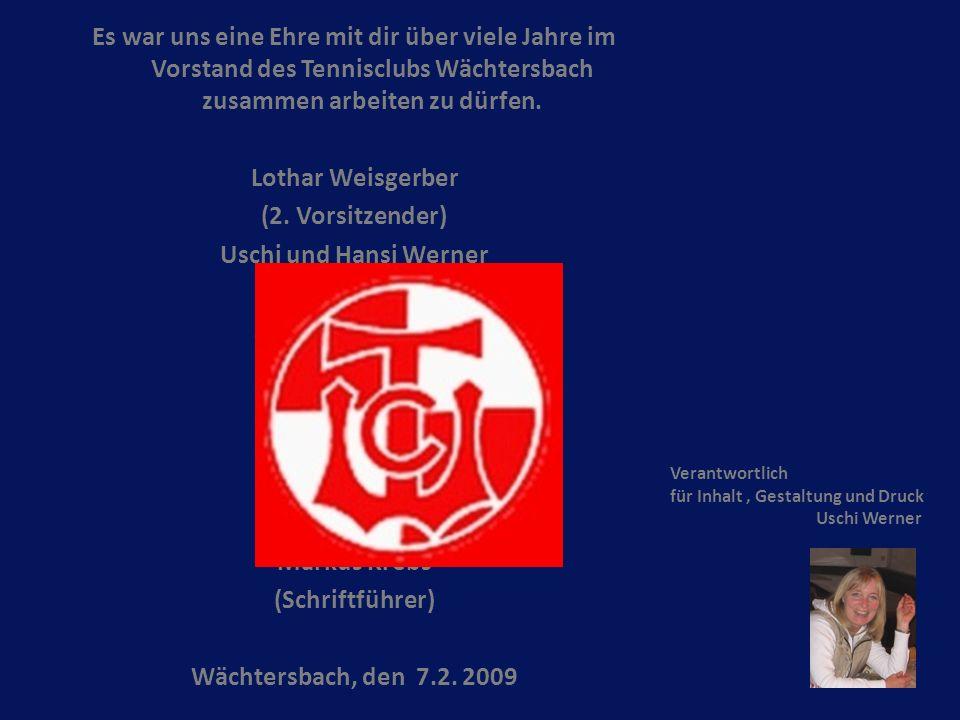 Es war uns eine Ehre mit dir über viele Jahre im Vorstand des Tennisclubs Wächtersbach zusammen arbeiten zu dürfen.