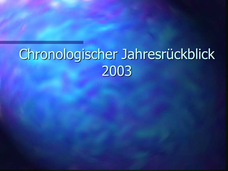 Chronologischer Jahresrückblick 2003