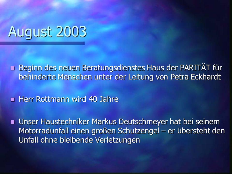 August 2003 Beginn des neuen Beratungsdienstes Haus der PARITÄT für behinderte Menschen unter der Leitung von Petra Eckhardt.