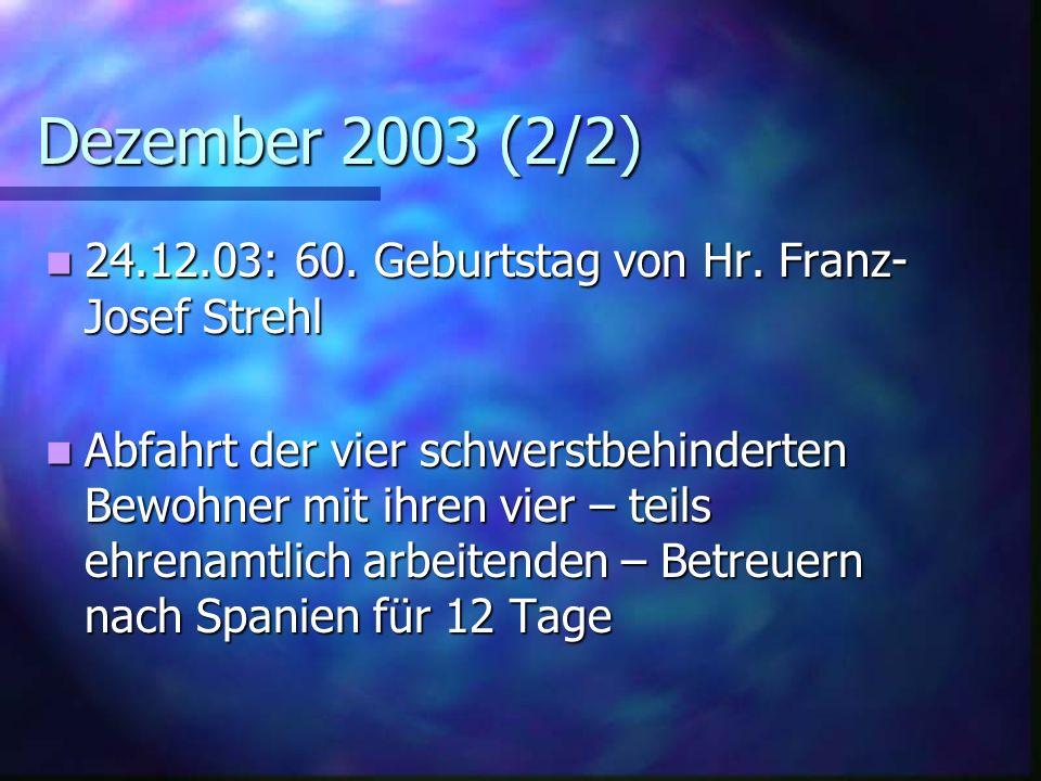 Dezember 2003 (2/2) 24.12.03: 60. Geburtstag von Hr. Franz-Josef Strehl.