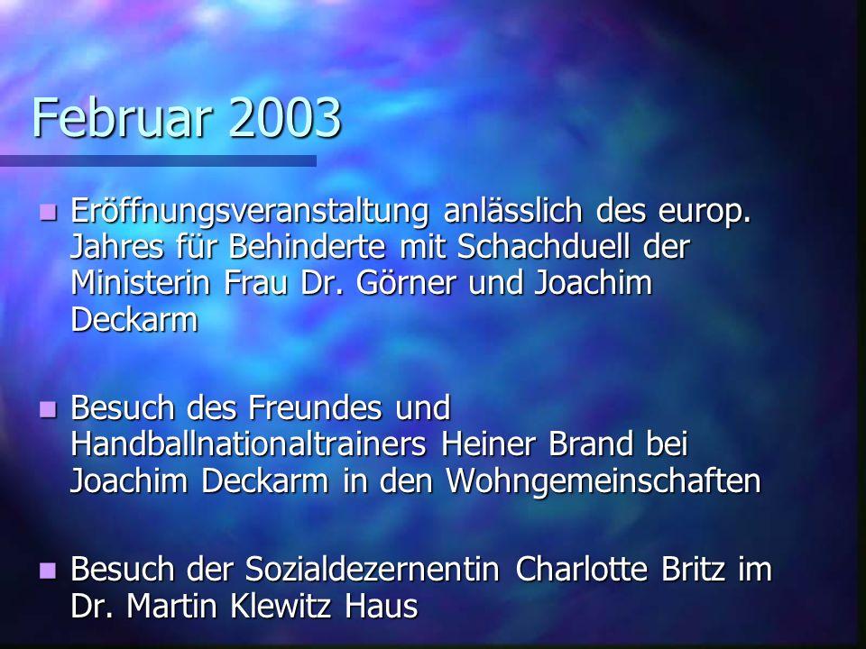 Februar 2003 Eröffnungsveranstaltung anlässlich des europ. Jahres für Behinderte mit Schachduell der Ministerin Frau Dr. Görner und Joachim Deckarm.