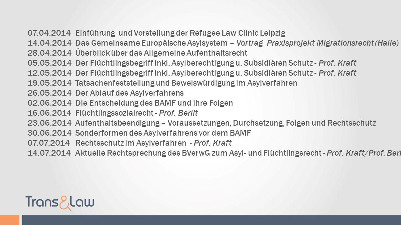 Ablauf der Vorlesung: 07.04.2014 Einführung und Vorstellung der Refugee Law Clinic Leipzig.