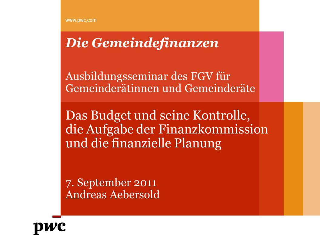 www.pwc,com Die Gemeindefinanzen. Ausbildungsseminar des FGV für Gemeinderätinnen und Gemeinderäte.