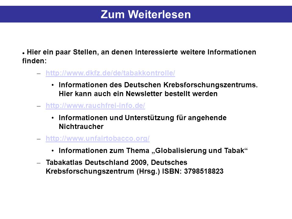 Zum Weiterlesen Hier ein paar Stellen, an denen Interessierte weitere Informationen finden: http://www.dkfz.de/de/tabakkontrolle/