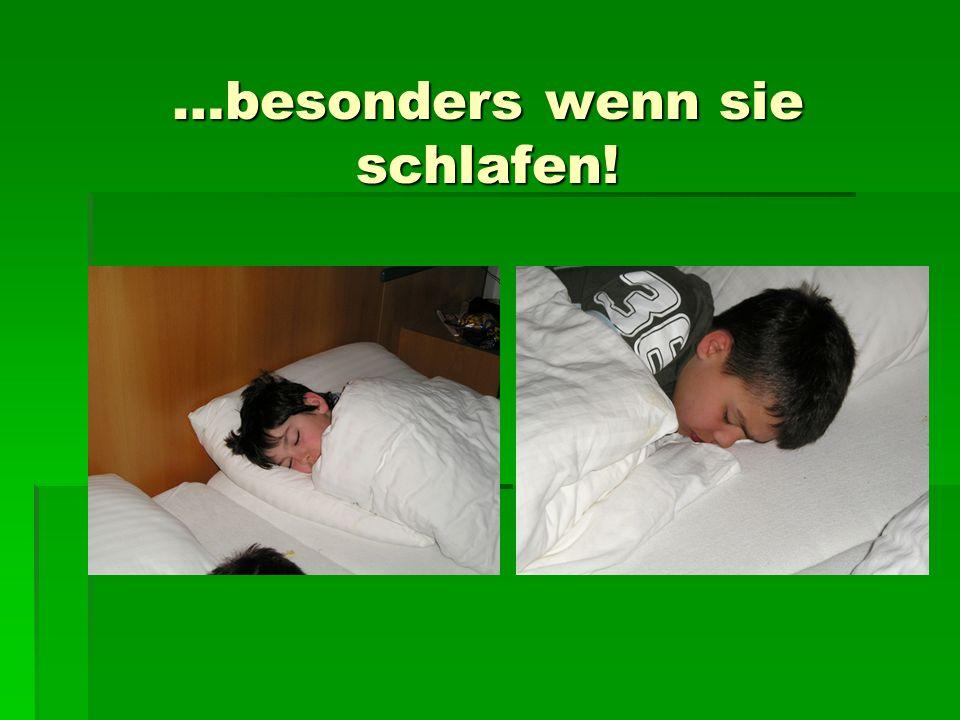 …besonders wenn sie schlafen!