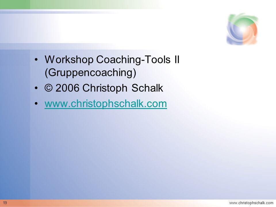 Workshop Coaching-Tools II (Gruppencoaching) © 2006 Christoph Schalk