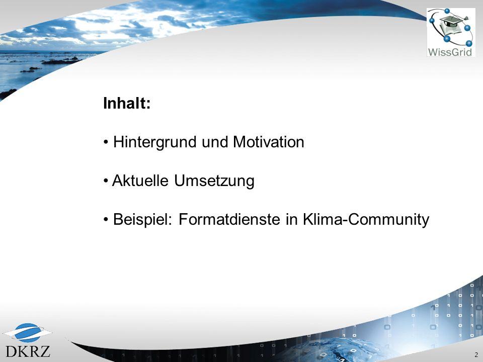 Inhalt: Hintergrund und Motivation Aktuelle Umsetzung Beispiel: Formatdienste in Klima-Community