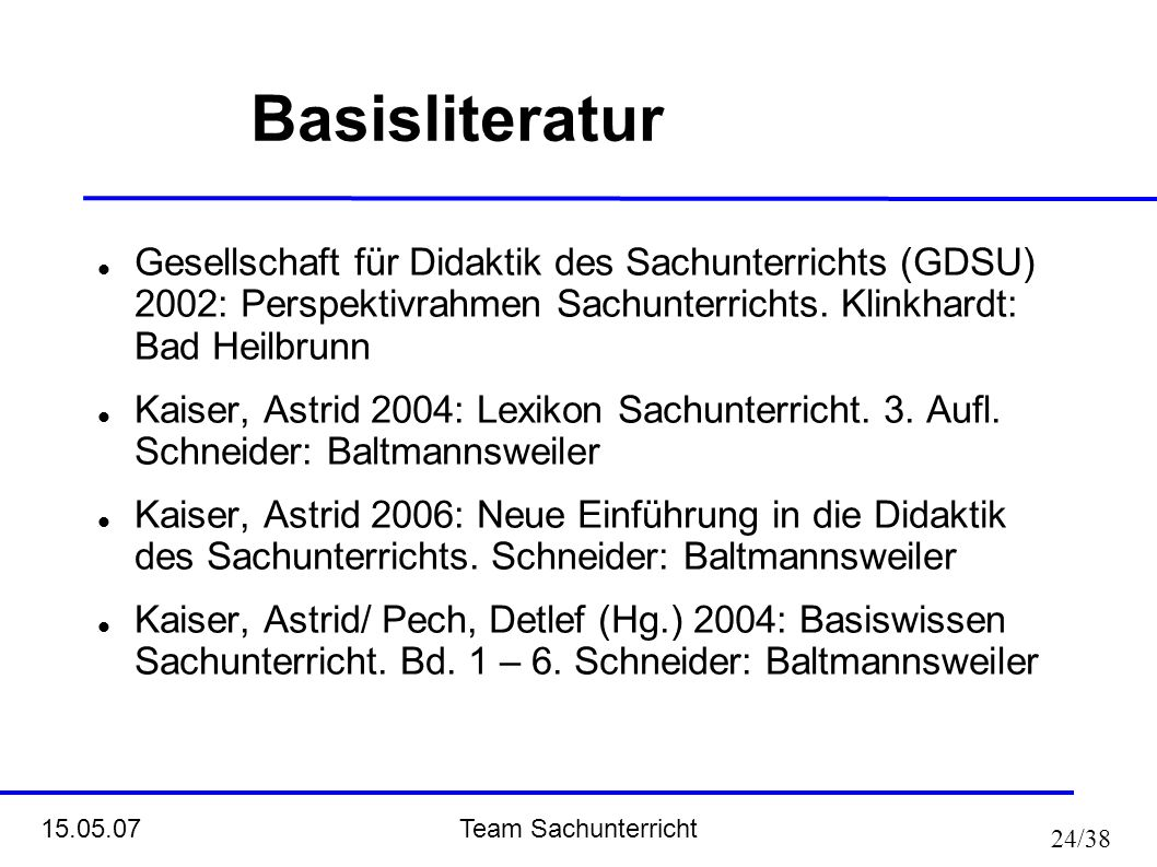 Basisliteratur Gesellschaft für Didaktik des Sachunterrichts (GDSU) 2002: Perspektivrahmen Sachunterrichts. Klinkhardt: Bad Heilbrunn.