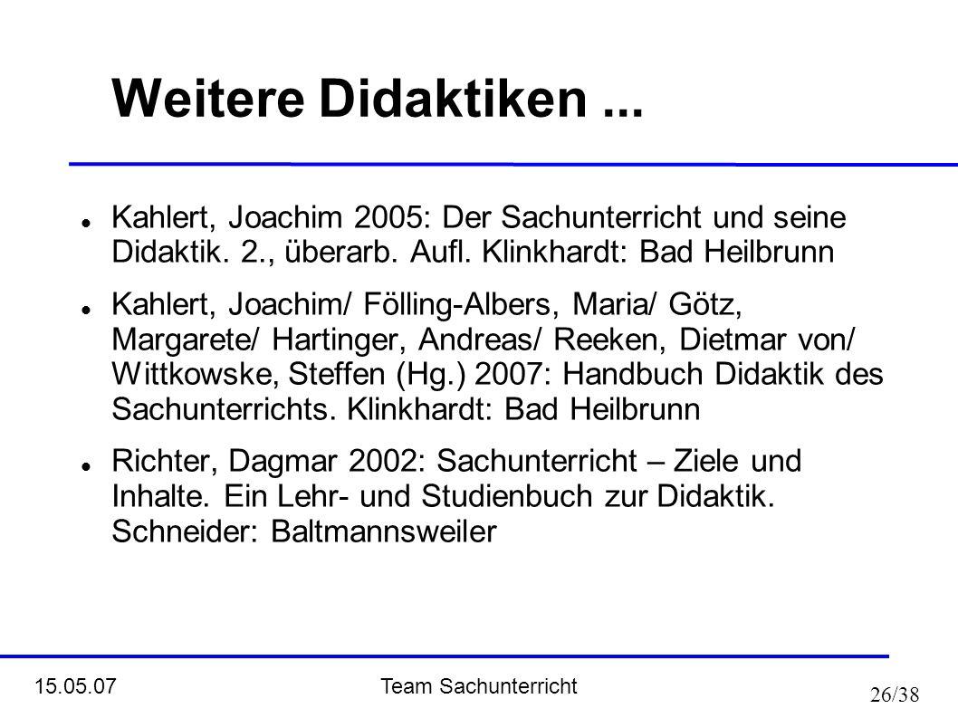 Weitere Didaktiken ... Kahlert, Joachim 2005: Der Sachunterricht und seine Didaktik. 2., überarb. Aufl. Klinkhardt: Bad Heilbrunn.