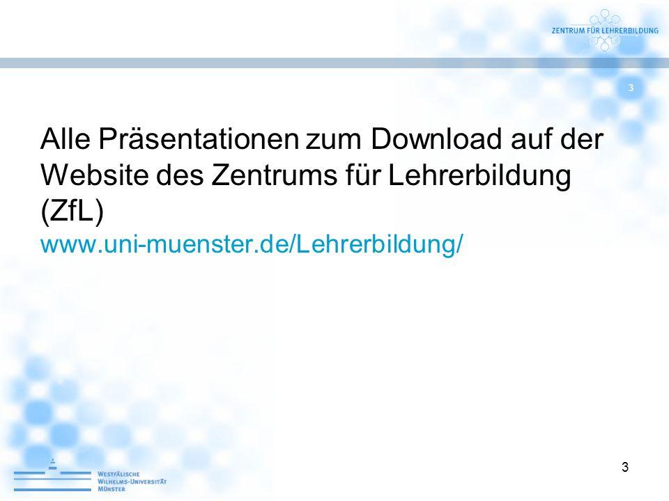 Alle Präsentationen zum Download auf der Website des Zentrums für Lehrerbildung (ZfL) www.uni-muenster.de/Lehrerbildung/