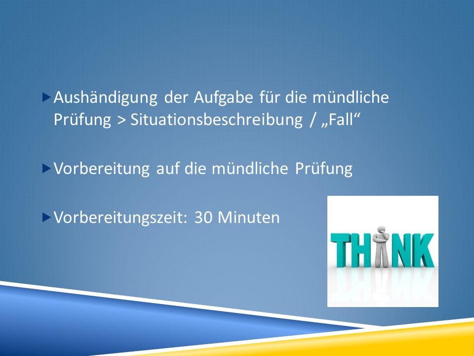 """Aushändigung der Aufgabe für die mündliche Prüfung > Situationsbeschreibung / """"Fall"""
