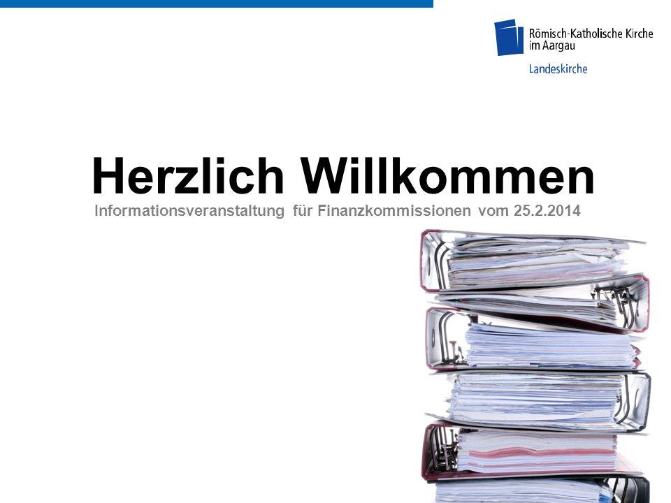 Herzlich Willkommen Informationsveranstaltung für Finanzkommissionen vom 25.2.2014