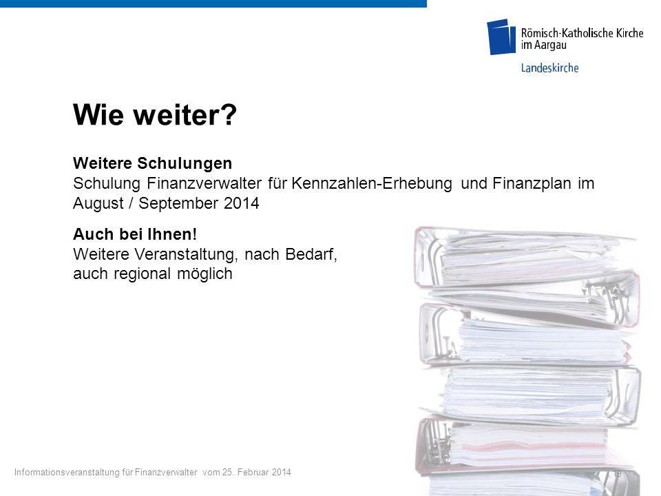 Wie weiter Weitere Schulungen Schulung Finanzverwalter für Kennzahlen-Erhebung und Finanzplan im August / September 2014.