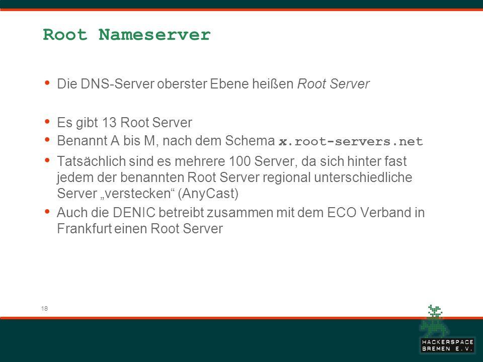Root Nameserver Die DNS-Server oberster Ebene heißen Root Server