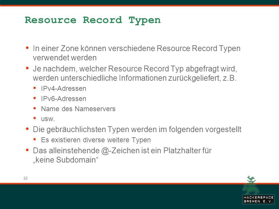 Resource Record Typen In einer Zone können verschiedene Resource Record Typen verwendet werden.
