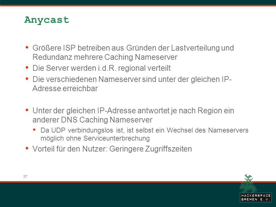 Anycast Größere ISP betreiben aus Gründen der Lastverteilung und Redundanz mehrere Caching Nameserver.