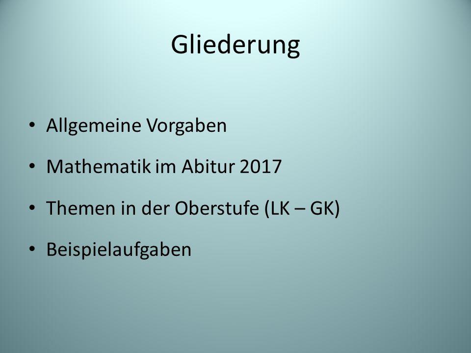 Gliederung Allgemeine Vorgaben Mathematik im Abitur 2017
