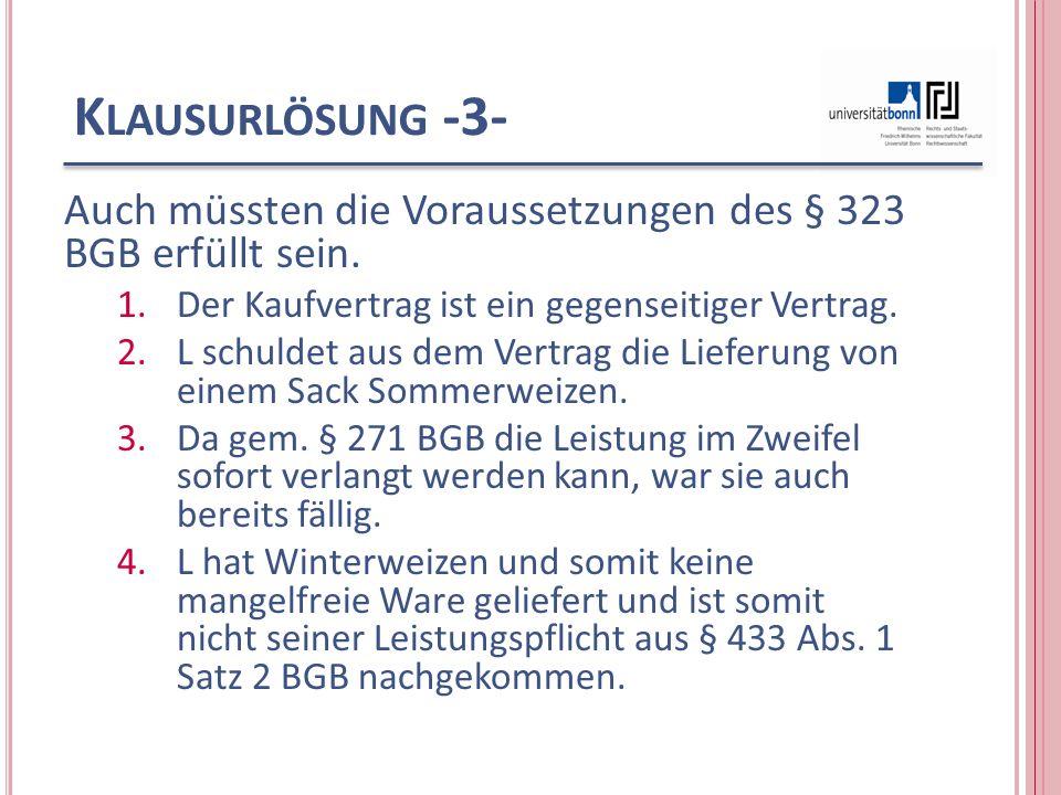 Klausurlösung -3- Auch müssten die Voraussetzungen des § 323 BGB erfüllt sein. Der Kaufvertrag ist ein gegenseitiger Vertrag.