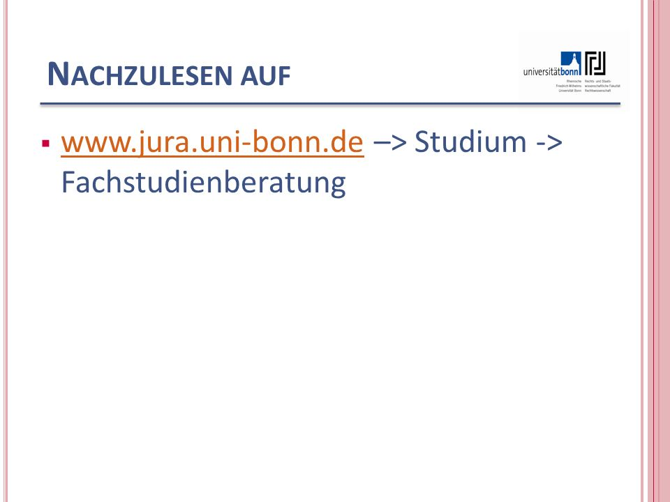 Nachzulesen auf www.jura.uni-bonn.de –> Studium -> Fachstudienberatung