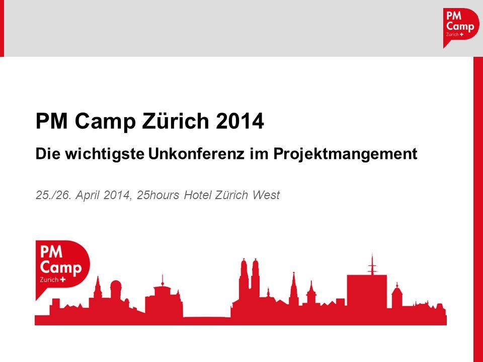 PM Camp Zürich 2014 Die wichtigste Unkonferenz im Projektmangement