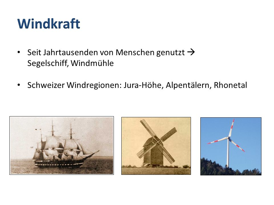 Windkraft Seit Jahrtausenden von Menschen genutzt  Segelschiff, Windmühle. Schweizer Windregionen: Jura-Höhe, Alpentälern, Rhonetal.