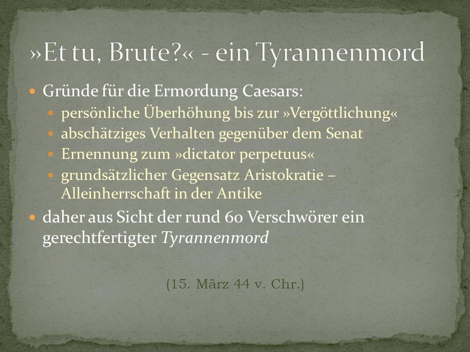 »Et tu, Brute « - ein Tyrannenmord