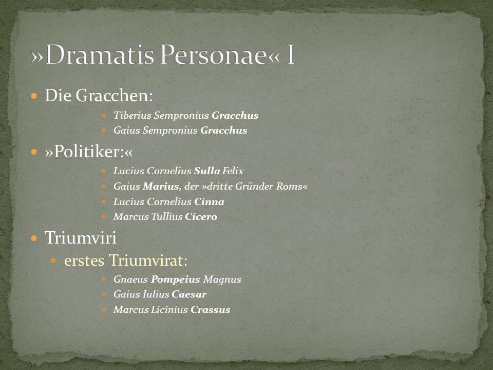 »Dramatis Personae« I Die Gracchen: »Politiker:« Triumviri