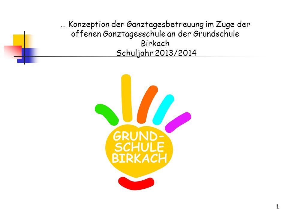 … Konzeption der Ganztagesbetreuung im Zuge der offenen Ganztagesschule an der Grundschule Birkach Schuljahr 2013/2014