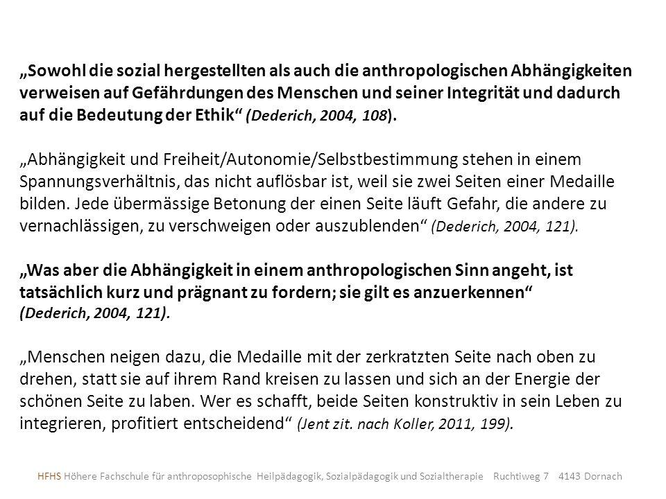 """""""Sowohl die sozial hergestellten als auch die anthropologischen Abhängigkeiten verweisen auf Gefährdungen des Menschen und seiner Integrität und dadurch auf die Bedeutung der Ethik (Dederich, 2004, 108)."""