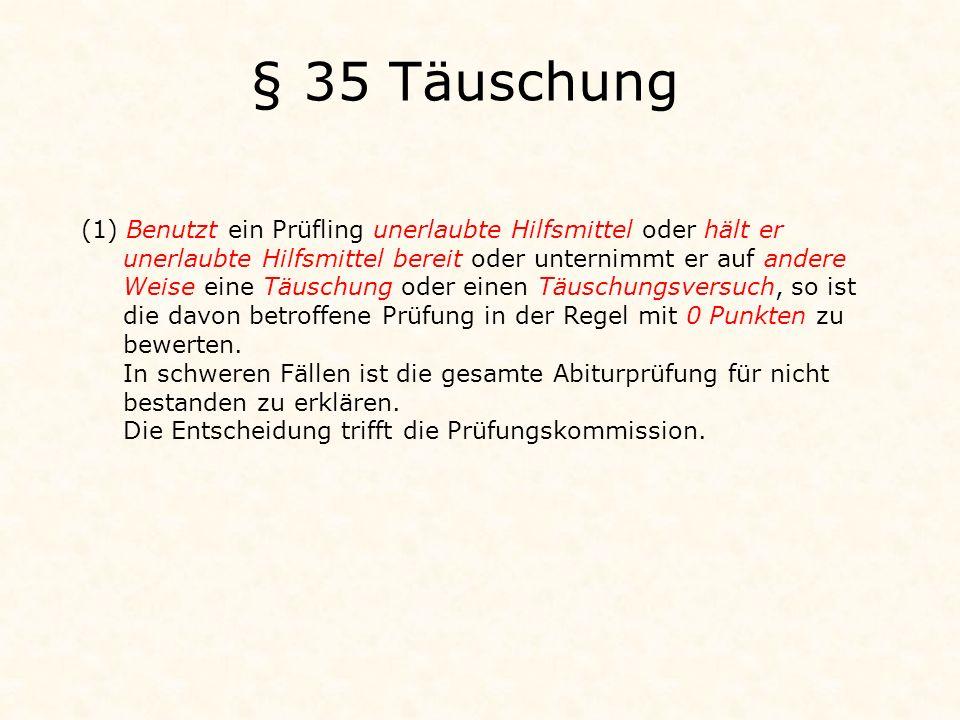 § 35 Täuschung Benutzt ein Prüfling unerlaubte Hilfsmittel oder hält er. unerlaubte Hilfsmittel bereit oder unternimmt er auf andere.