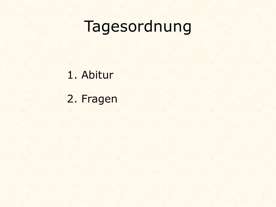 Tagesordnung 1. Abitur 2. Fragen