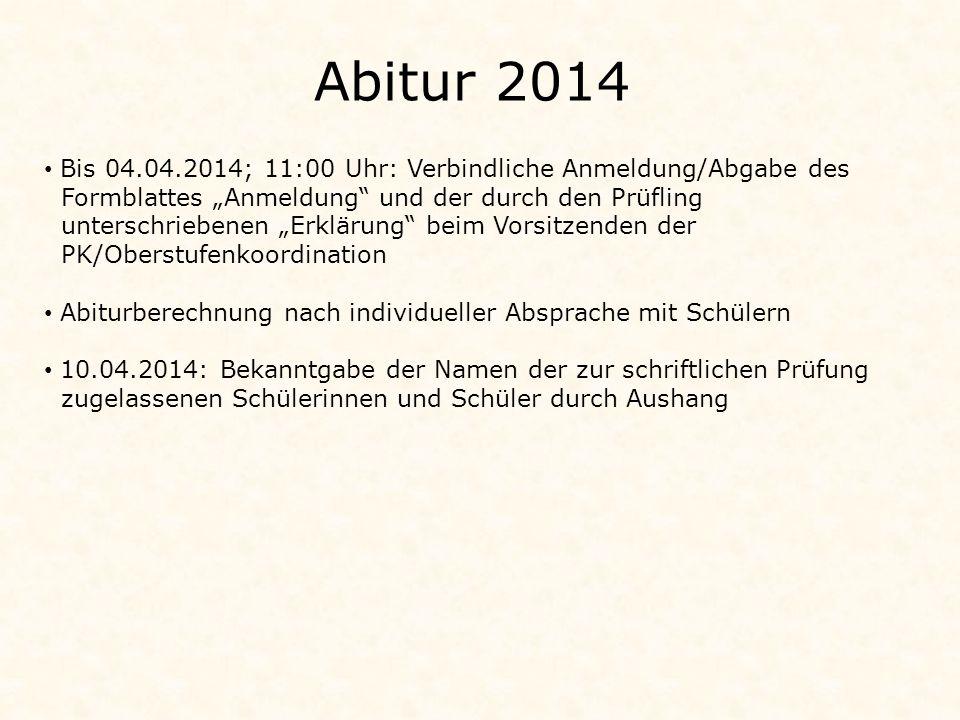 """Abitur 2014 Bis 04.04.2014; 11:00 Uhr: Verbindliche Anmeldung/Abgabe des. Formblattes """"Anmeldung und der durch den Prüfling."""