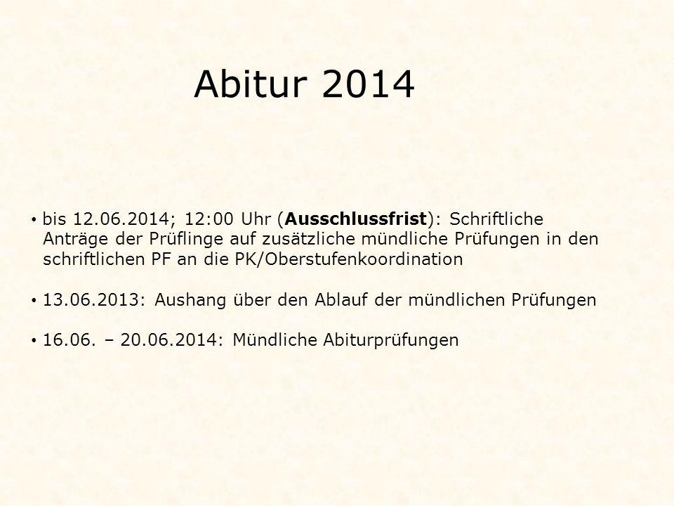 Abitur 2014 bis 12.06.2014; 12:00 Uhr (Ausschlussfrist): Schriftliche