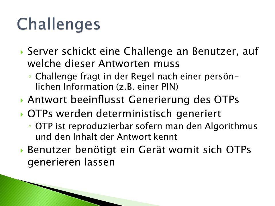 Challenges Server schickt eine Challenge an Benutzer, auf welche dieser Antworten muss.