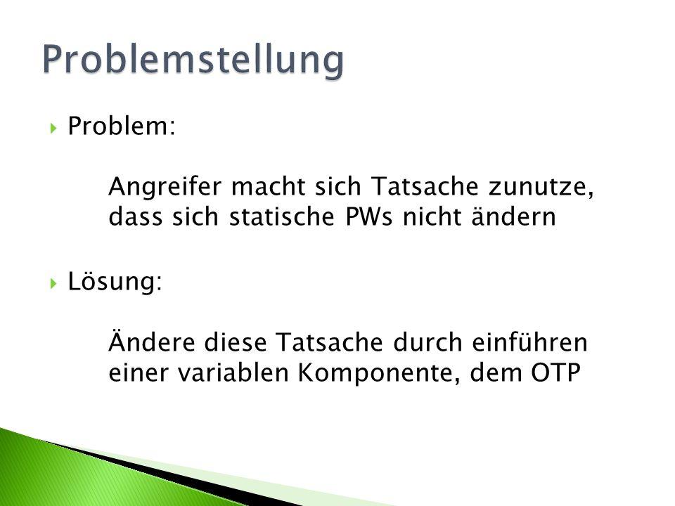 Problemstellung Problem: Angreifer macht sich Tatsache zunutze, dass sich statische PWs nicht ändern.