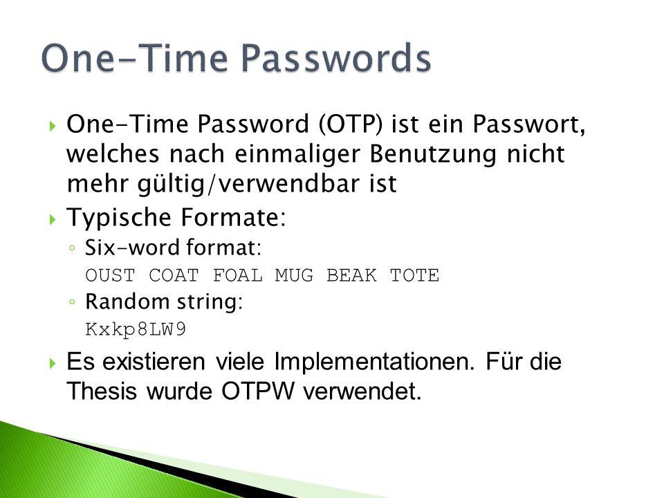 One-Time Passwords One-Time Password (OTP) ist ein Passwort, welches nach einmaliger Benutzung nicht mehr gültig/verwendbar ist.